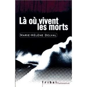 Là où vivent les morts de Marie-Hélène Delval