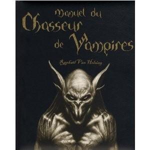 Manuel du Chasseur de Vampires / Raphael Van Helsing