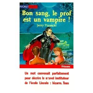 Bon Sang, Le Prof Est Un Vampire ! de Jerry Piasecki